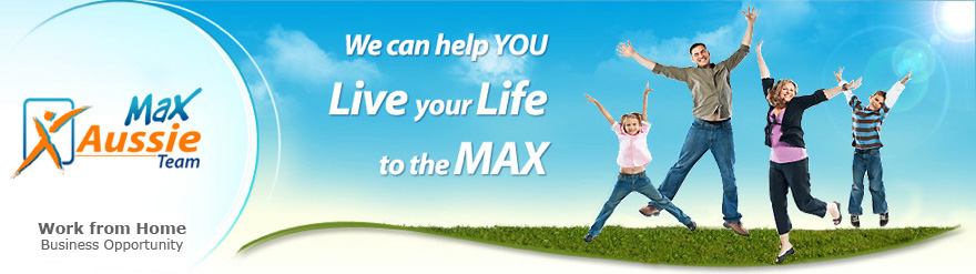 Max Aussie Team can help you live your life to the Max be your own boss home based business opportunity